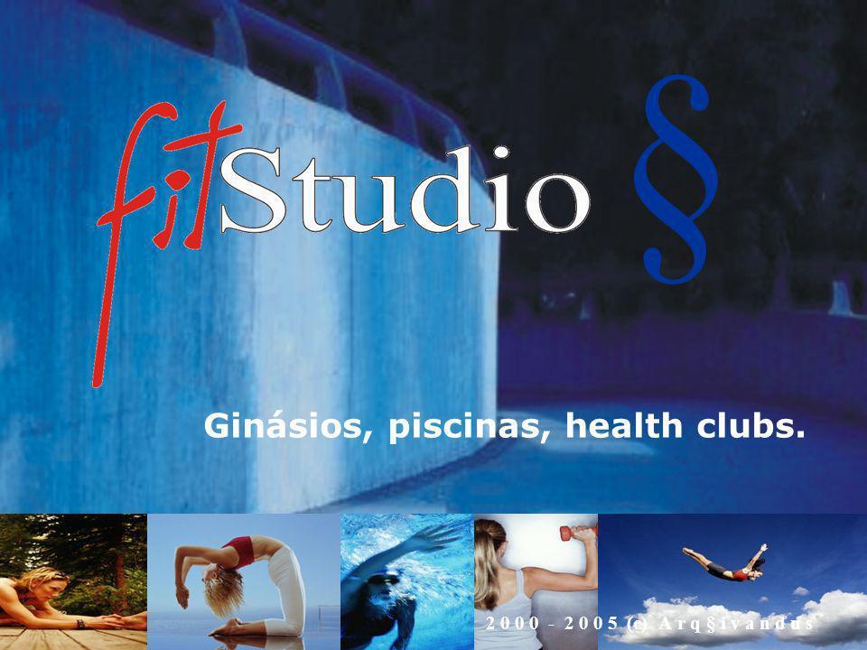 § 2 0 0 0 - 2 0 0 5 (c) A r q § i v a n d u s Ginásios, piscinas, health clubs.