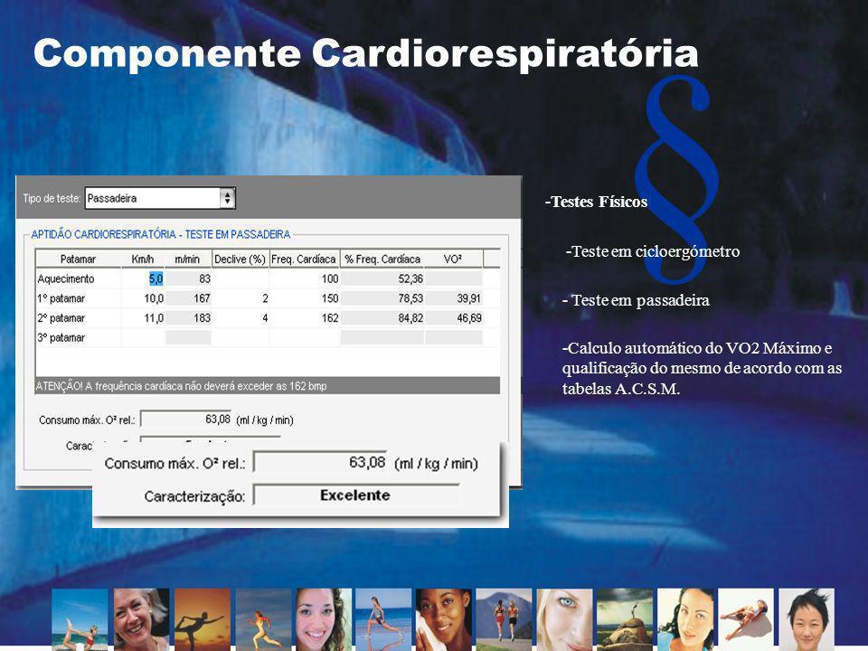 § Componente Cardiorespiratória -Testes Físicos -Calculo automático do VO2 Máximo e qualificação do mesmo de acordo com as tabelas A.C.S.M. -Teste em