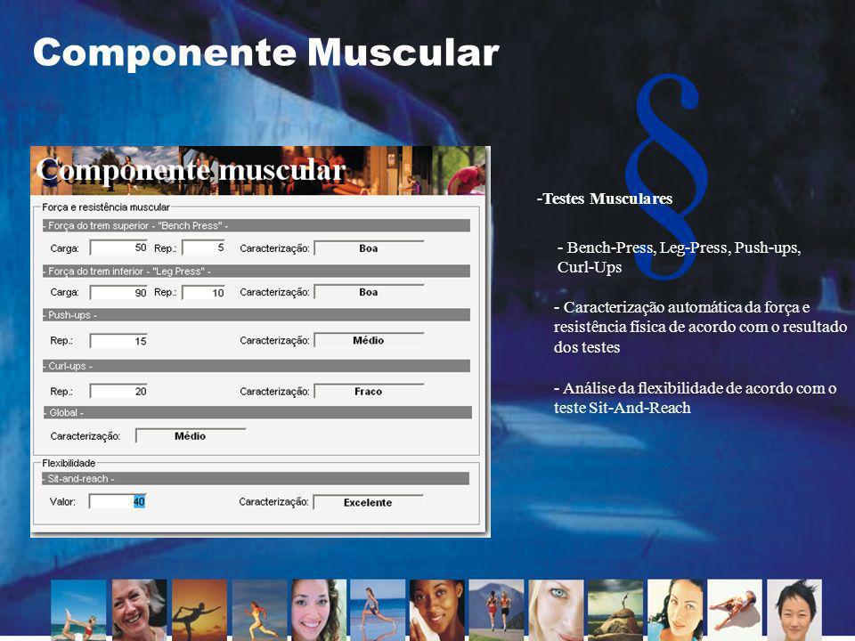 § Componente Muscular -Testes Musculares - Análise da flexibilidade de acordo com o teste Sit-And-Reach - Bench-Press, Leg-Press, Push-ups, Curl-Ups -