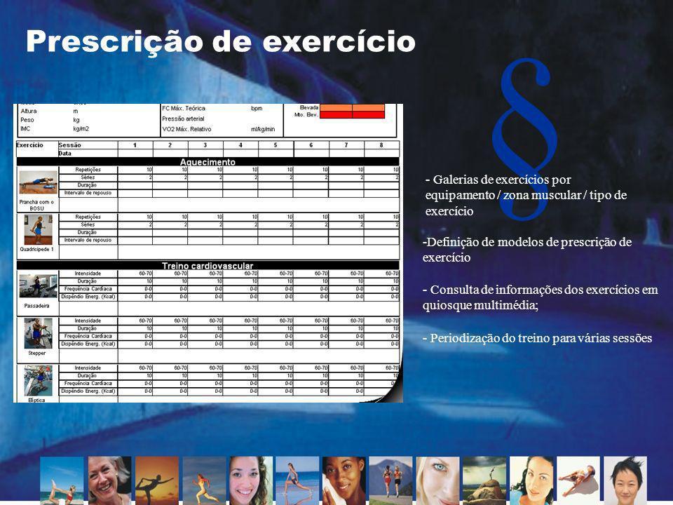 § Prescrição de exercício - Consulta de informações dos exercícios em quiosque multimédia; - Galerias de exercícios por equipamento / zona muscular /