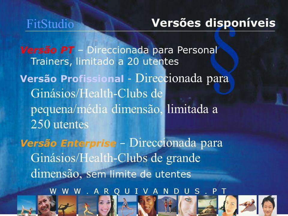 § Versões disponíveis Versão PT – Direccionada para Personal Trainers, limitado a 20 utentes Versão Profissional - Direccionada para Ginásios/Health-C