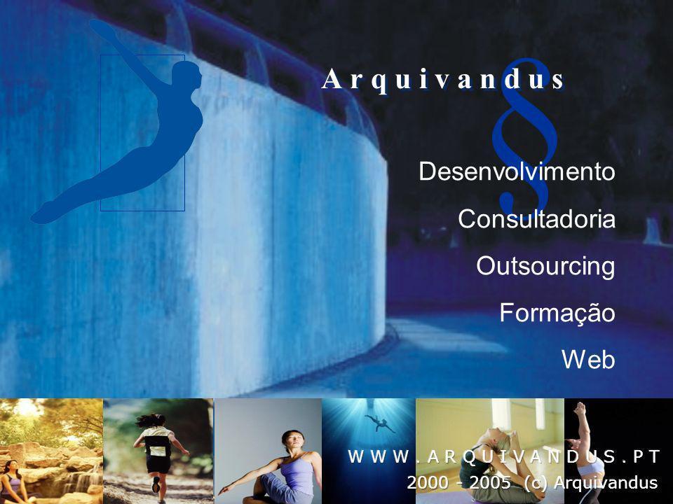 § Desenvolvimento Consultadoria Outsourcing Formação Web A r q u i v a n d u s A r q u i v a n d u s