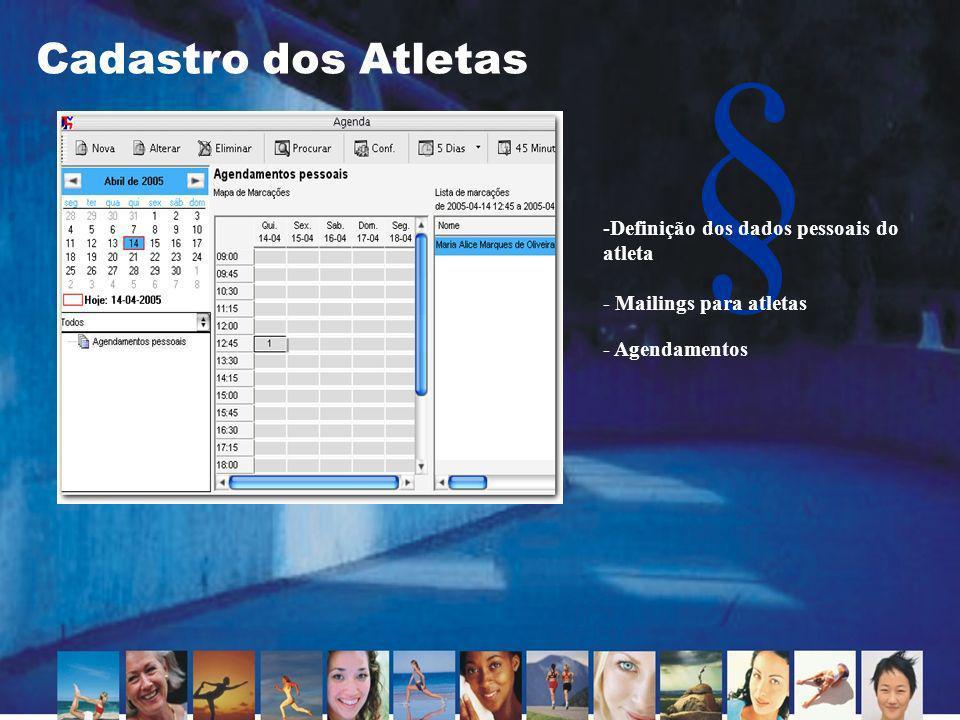 § Cadastro dos Atletas -Definição dos dados pessoais do atleta - Mailings para atletas - Agendamentos