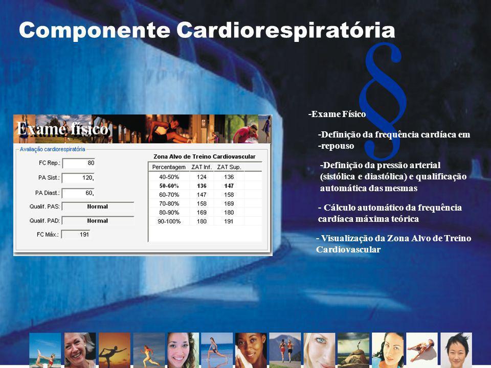 § Componente Cardiorespiratória -Exame Físico -Definição da frequência cardíaca em -repouso -Definição da pressão arterial (sistólica e diastólica) e