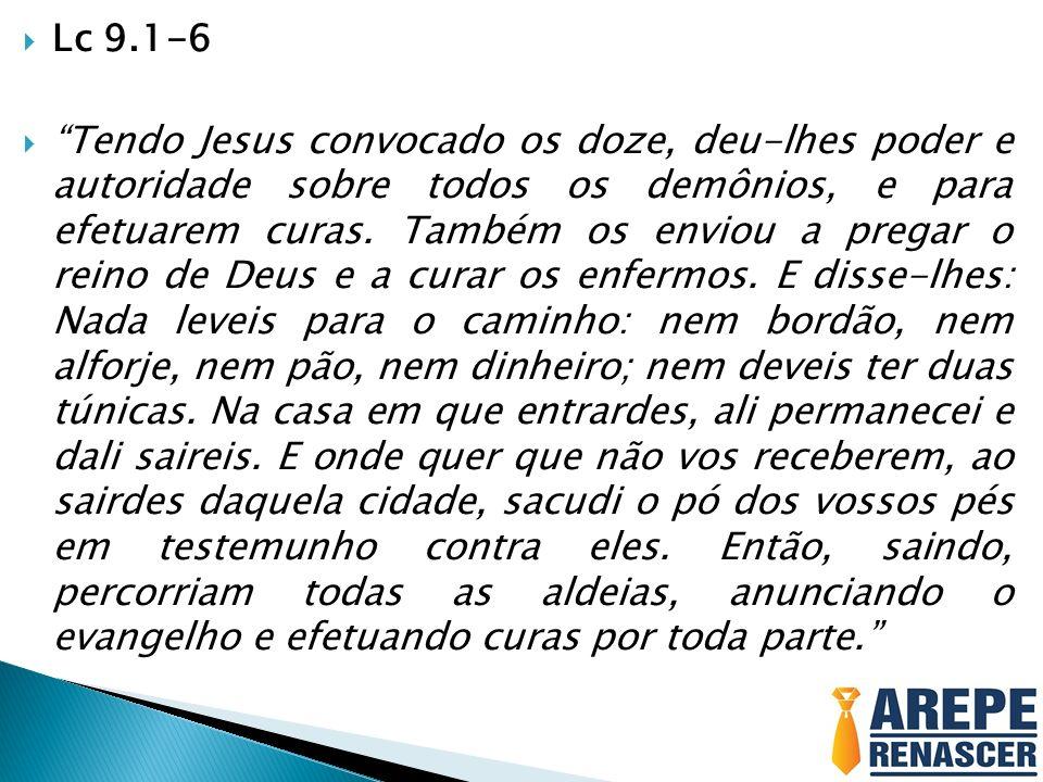 Lc 9.1-6 Tendo Jesus convocado os doze, deu-lhes poder e autoridade sobre todos os demônios, e para efetuarem curas. Também os enviou a pregar o reino