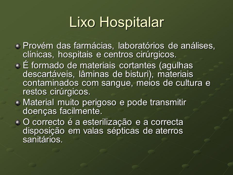 Lixo Hospitalar Provém das farmácias, laboratórios de análises, clínicas, hospitais e centros cirúrgicos. É formado de materiais cortantes (agulhas de
