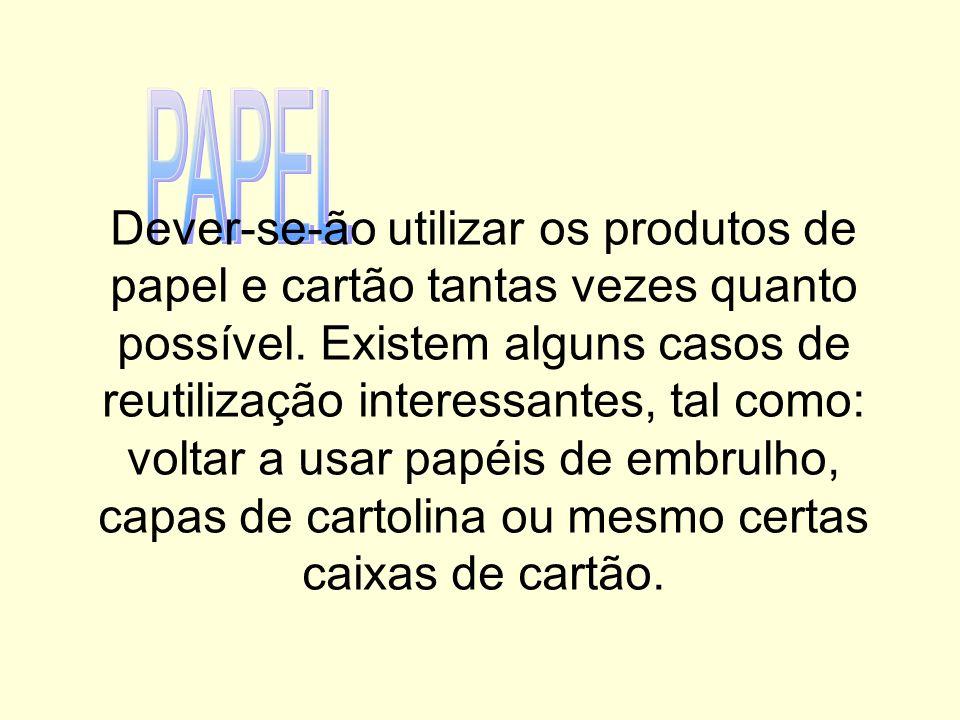 Dever-se-ão utilizar os produtos de papel e cartão tantas vezes quanto possível.