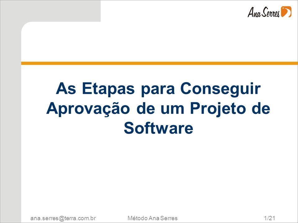 ana.serres@terra.com.br Método Ana Serres 1/21 As Etapas para Conseguir Aprovação de um Projeto de Software CRM