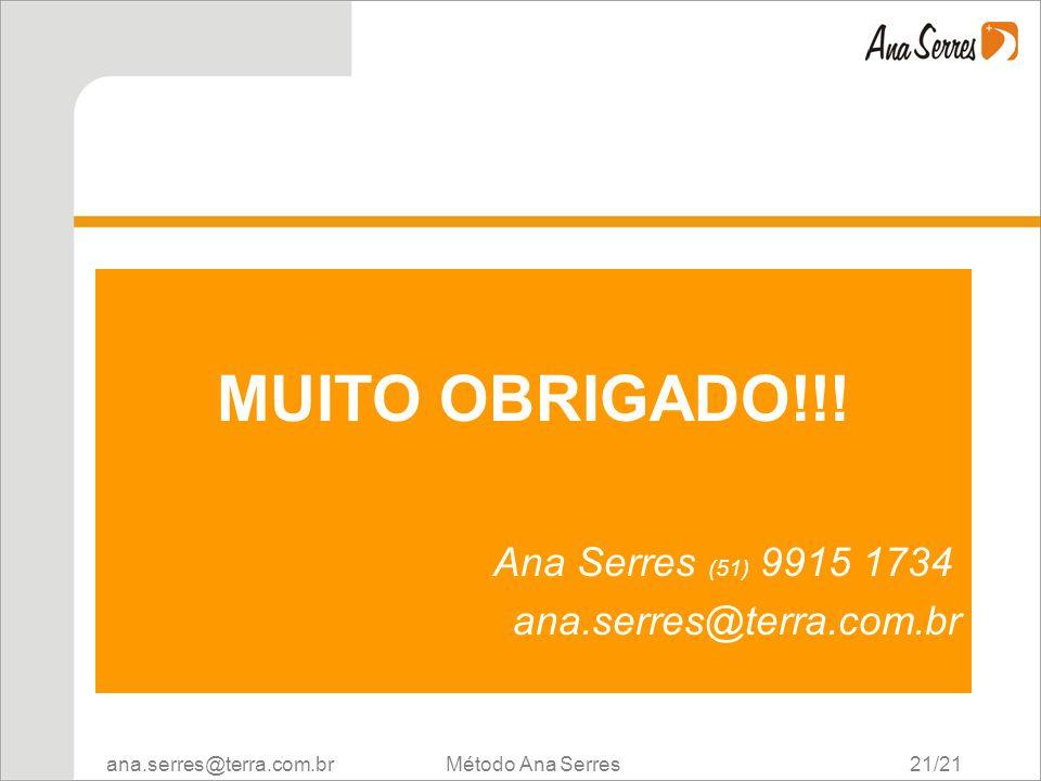 ana.serres@terra.com.br Método Ana Serres 21/21 MUITO OBRIGADO!!! Ana Serres (51) 9915 1734 ana.serres@terra.com.br