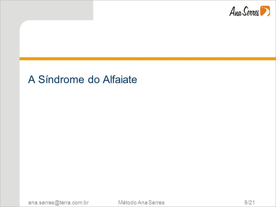ana.serres@terra.com.br Método Ana Serres 9/21 A Síndrome do Alfaiate
