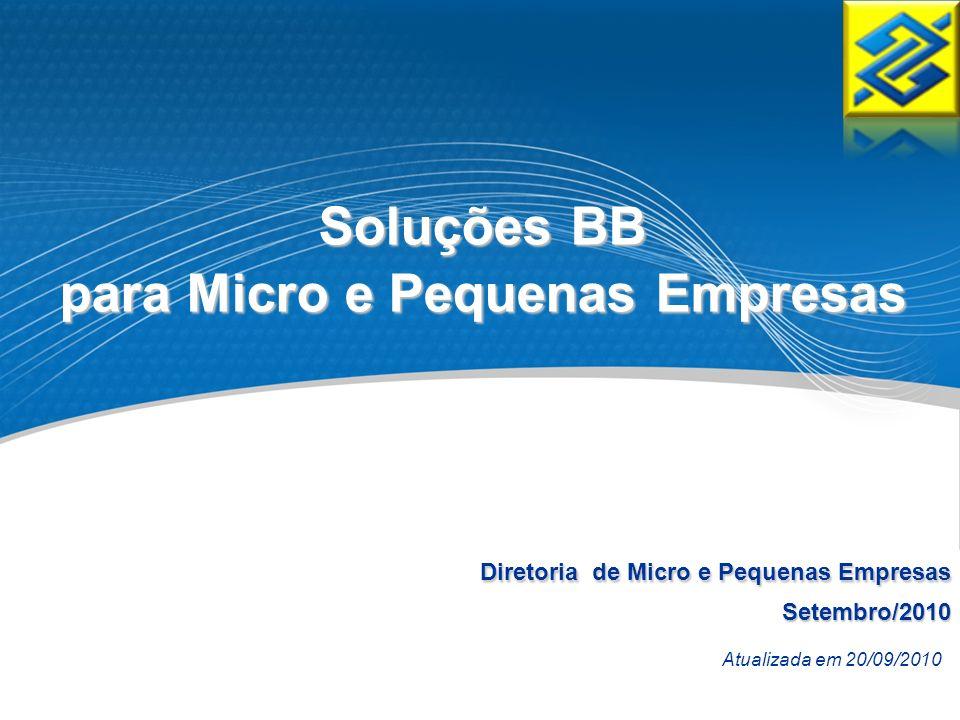 Diretoria de Micro e Pequenas Empresas Setembro/2010 Soluções BB para Micro e Pequenas Empresas Atualizada em 20/09/2010