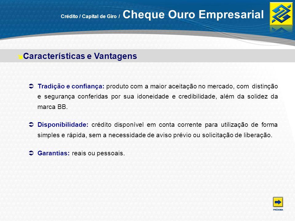 Crédito / Capital de Giro / Cheque Ouro Empresarial Tradição e confiança: produto com a maior aceitação no mercado, comdistinção e segurança conferida