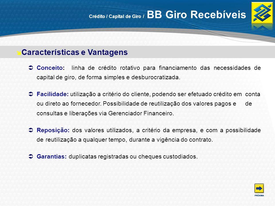 Crédito / Capital de Giro / BB Giro Recebíveis Conceito: linha de crédito rotativo para financiamento das necessidades de capital de giro, de forma si