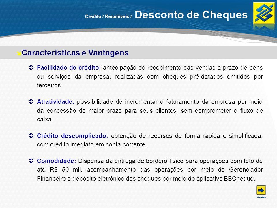 Crédito / Recebíveis / Desconto de Cheques Facilidade de crédito: antecipação do recebimento das vendas a prazo de bens ou serviços da empresa, realiz