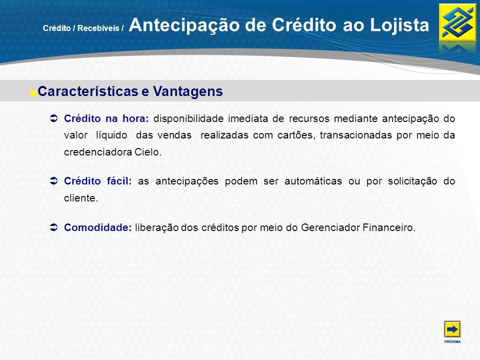 Crédito / Recebíveis / Antecipação de Crédito ao Lojista Crédito na hora: disponibilidade imediata de recursos mediante antecipação do valor líquido d