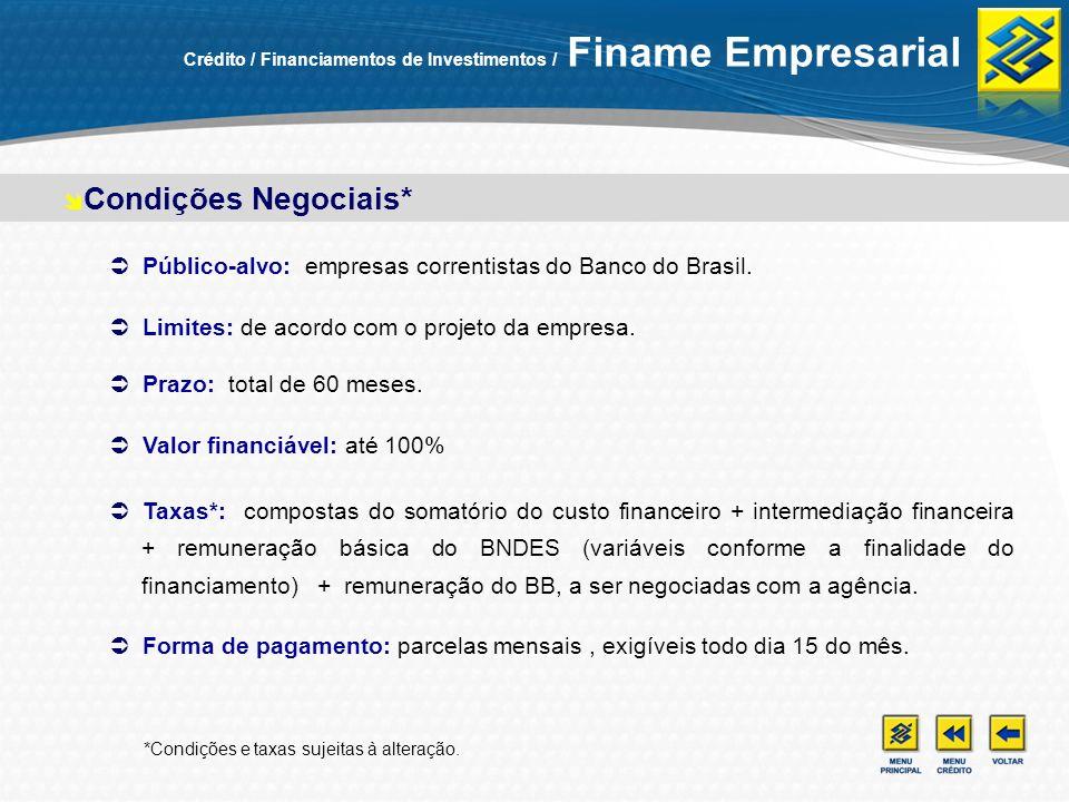 Público-alvo: empresas correntistas do Banco do Brasil. Limites: de acordo com o projeto da empresa. Prazo: total de 60 meses. Valor financiável: até