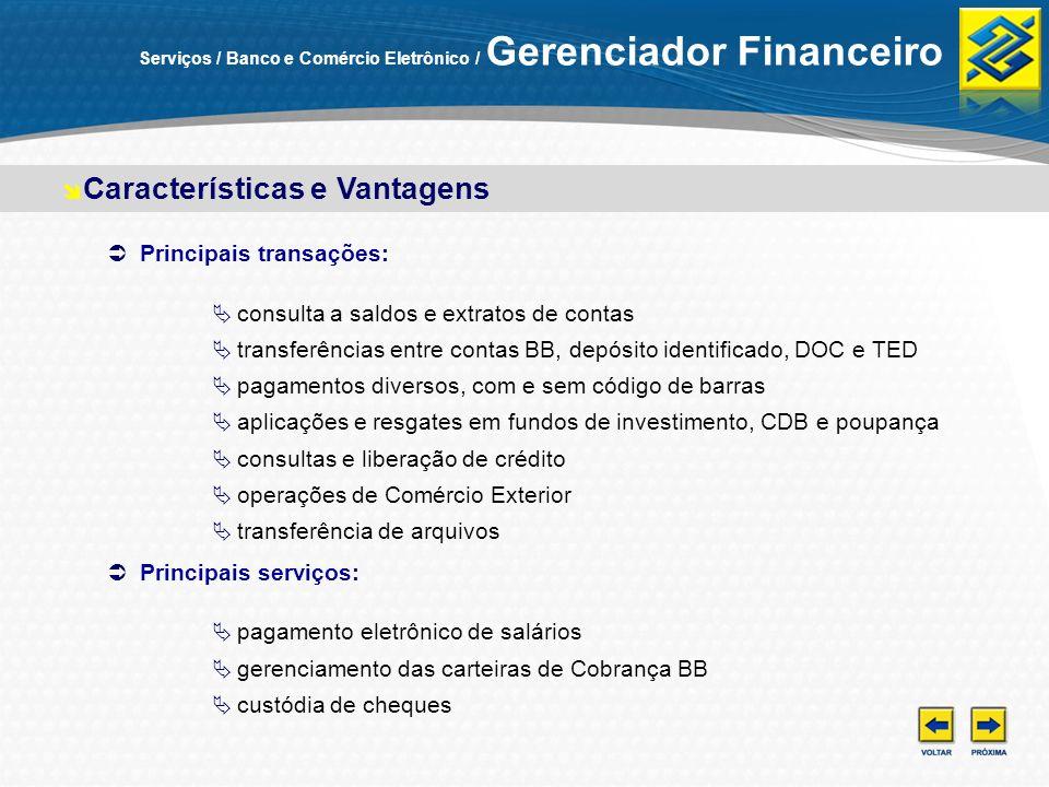 Principais transações: consulta a saldos e extratos de contas transferências entre contas BB, depósito identificado, DOC e TED pagamentos diversos, co