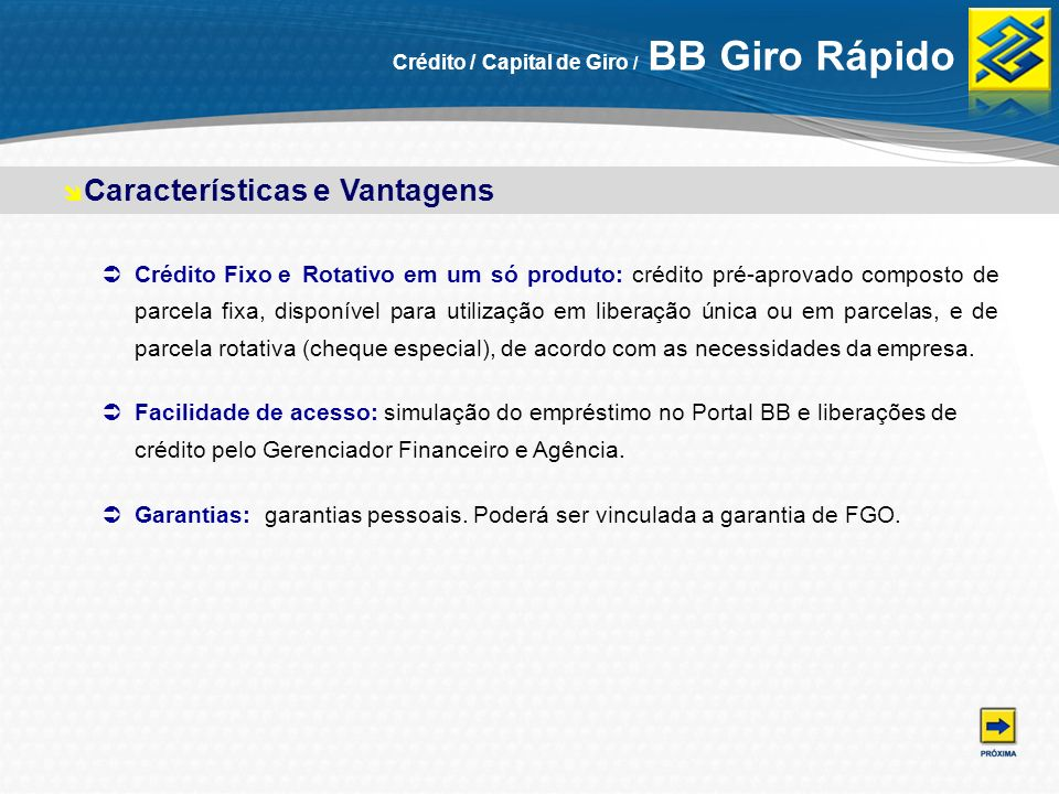 Crédito / Capital de Giro / BB Giro Rápido Crédito Fixo eRotativo em um só produto: crédito pré-aprovado composto de parcela fixa, disponível para uti