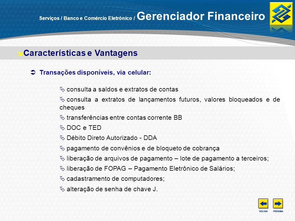 Transações disponíveis, via celular: consulta a saldos e extratos de contas consulta a extratos de lançamentos futuros, valores bloqueados e de cheque