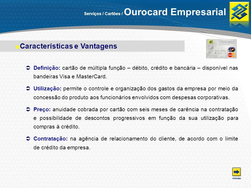 Serviços / Cartões / Ourocard Empresarial Definição: cartão de múltipla função – débito, crédito e bancária – disponível nas bandeiras Visa e MasterCa
