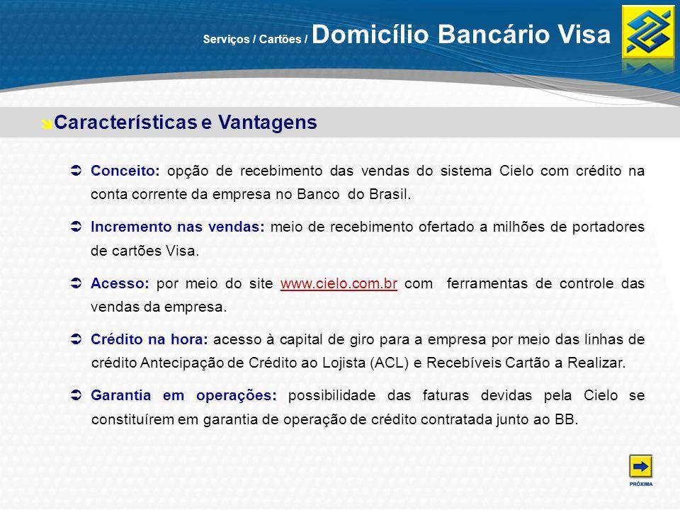 Serviços / Cartões / Domicílio Bancário Visa Conceito: opção de recebimento das vendas do sistema Cielo com crédito na conta corrente da empresa no Ba