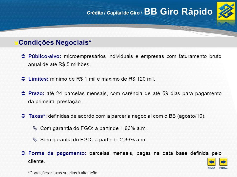 Condições Negociais* Público-alvo: microempresários individuais e empresas com faturamento bruto anual de até R$ 5 milhões. Limites: mínimo de R$ 1 mi