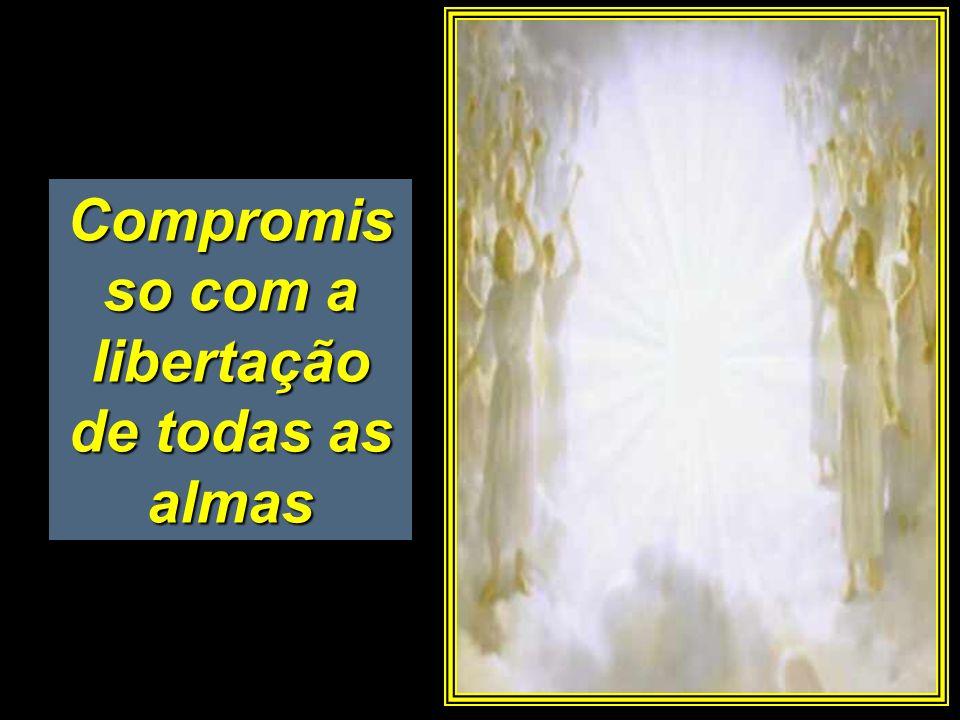 Compromis so com a libertação de todas as almas