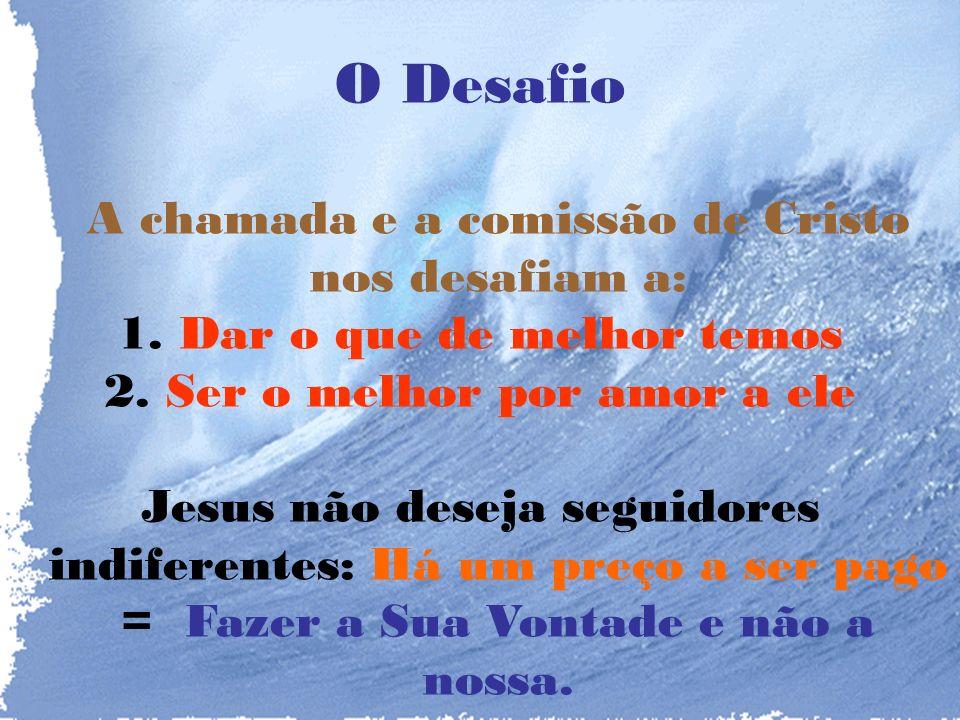 O Desafio A chamada e a comissão de Cristo nos desafiam a: 1.