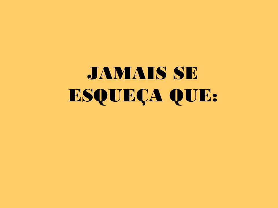 JAMAIS SE ESQUEÇA QUE: