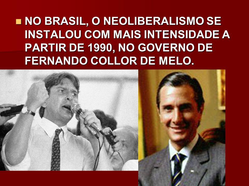 NO BRASIL, O NEOLIBERALISMO SE INSTALOU COM MAIS INTENSIDADE A PARTIR DE 1990, NO GOVERNO DE FERNANDO COLLOR DE MELO. NO BRASIL, O NEOLIBERALISMO SE I