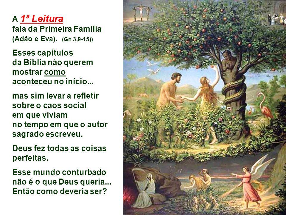 A 1ª Leitura fala da Primeira Família (Adão e Eva).