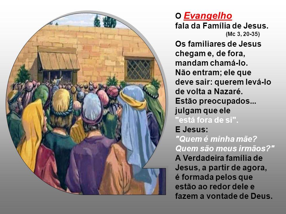 O Evangelho fala da Família de Jesus.