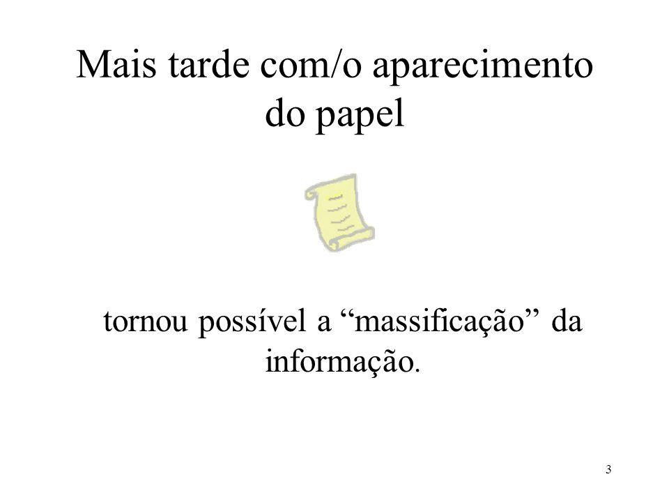 3 Mais tarde com/o aparecimento do papel tornou possível a massificação da informação.