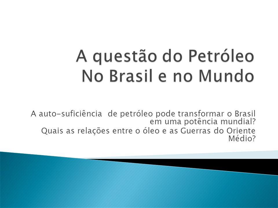 A auto-suficiência de petróleo pode transformar o Brasil em uma potência mundial? Quais as relações entre o óleo e as Guerras do Oriente Médio?