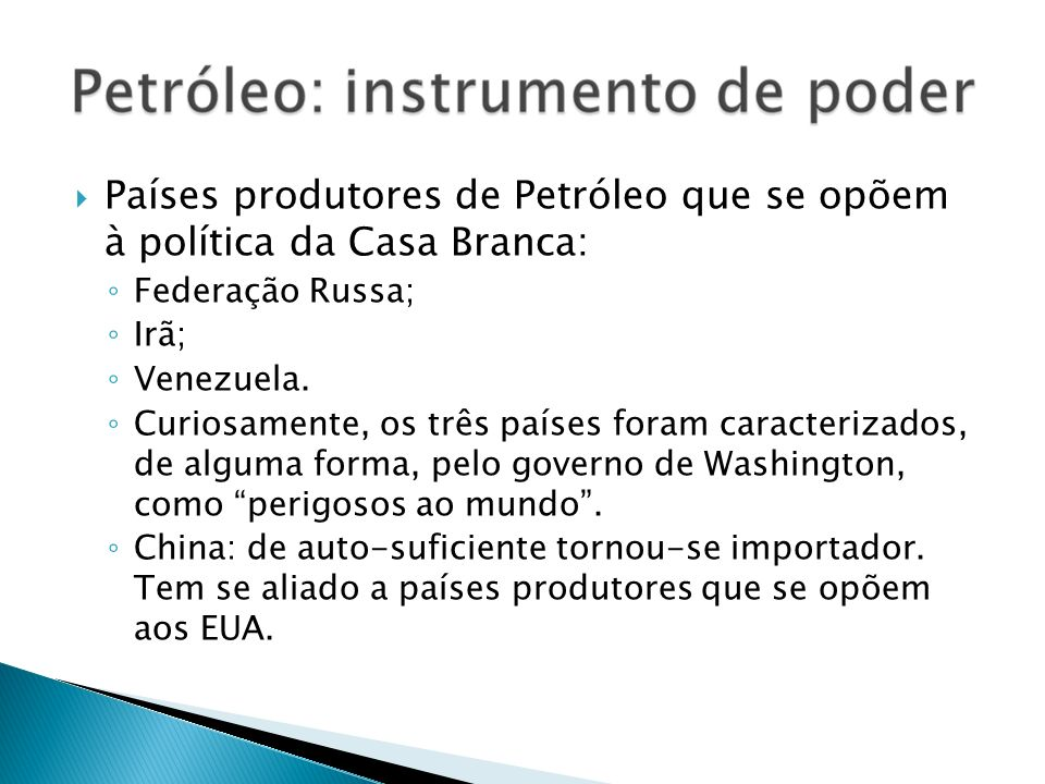 Países produtores de Petróleo que se opõem à política da Casa Branca: Federação Russa; Irã; Venezuela. Curiosamente, os três países foram caracterizad