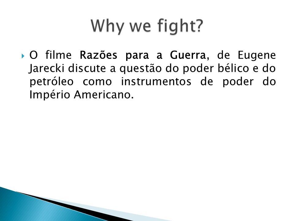 O filme Razões para a Guerra, de Eugene Jarecki discute a questão do poder bélico e do petróleo como instrumentos de poder do Império Americano.