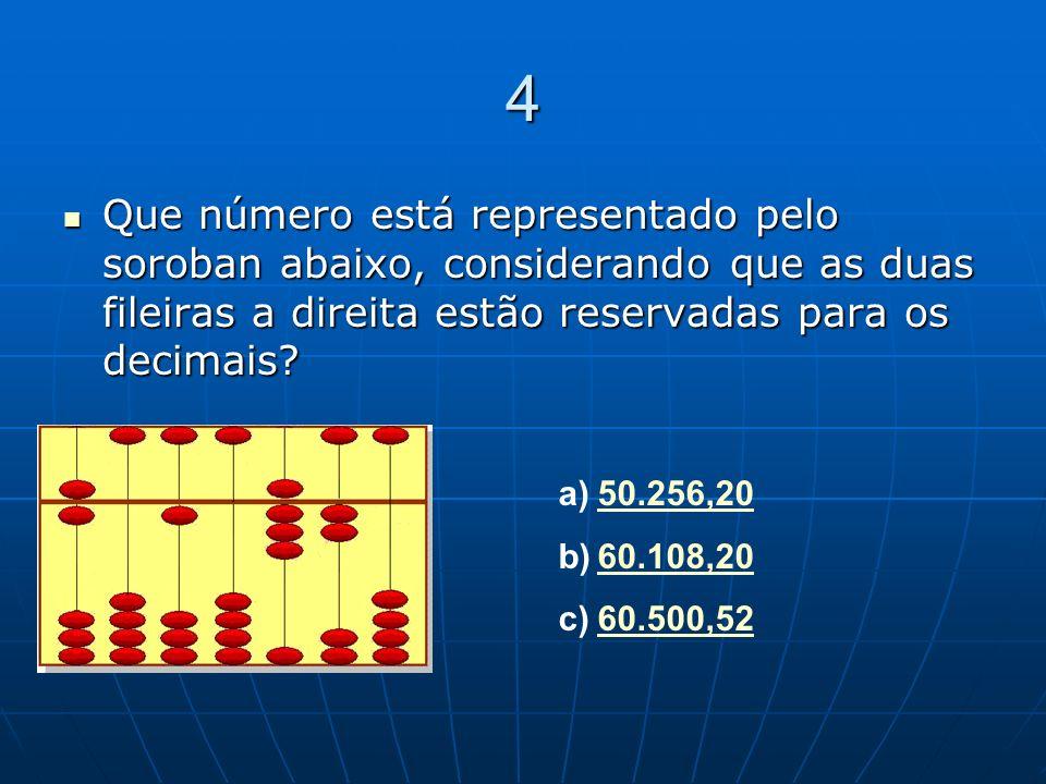4 Que número está representado pelo soroban abaixo, considerando que as duas fileiras a direita estão reservadas para os decimais? Que número está rep
