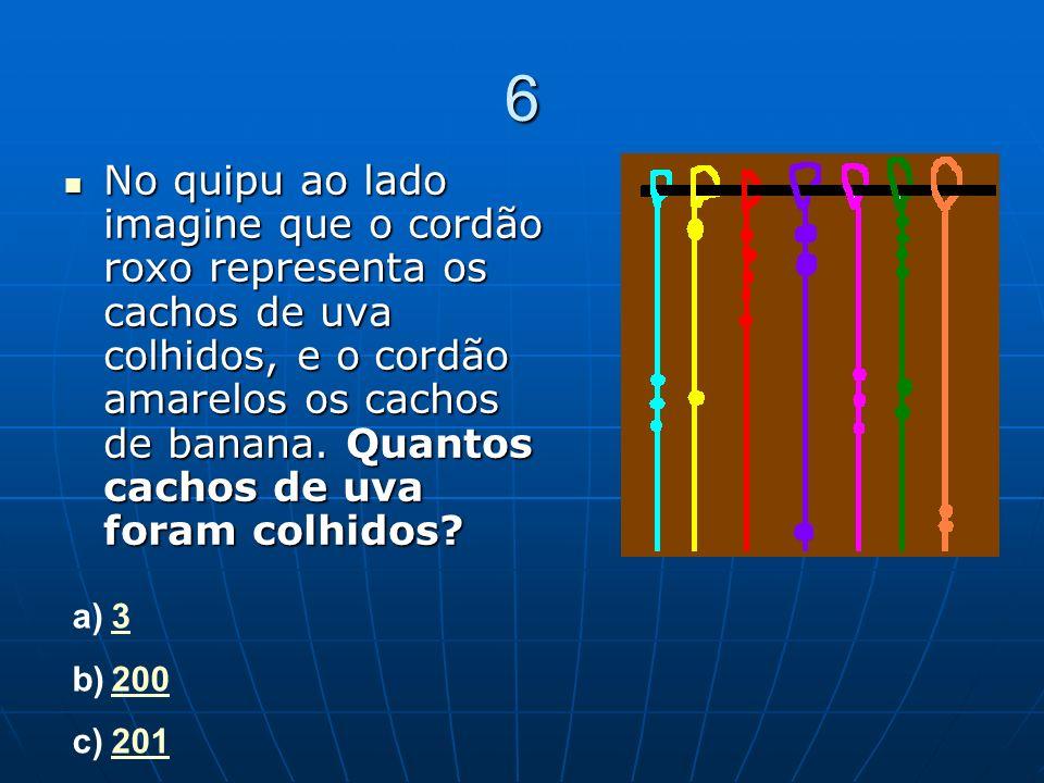 6 No quipu ao lado imagine que o cordão roxo representa os cachos de uva colhidos, e o cordão amarelos os cachos de banana. Quantos cachos de uva fora