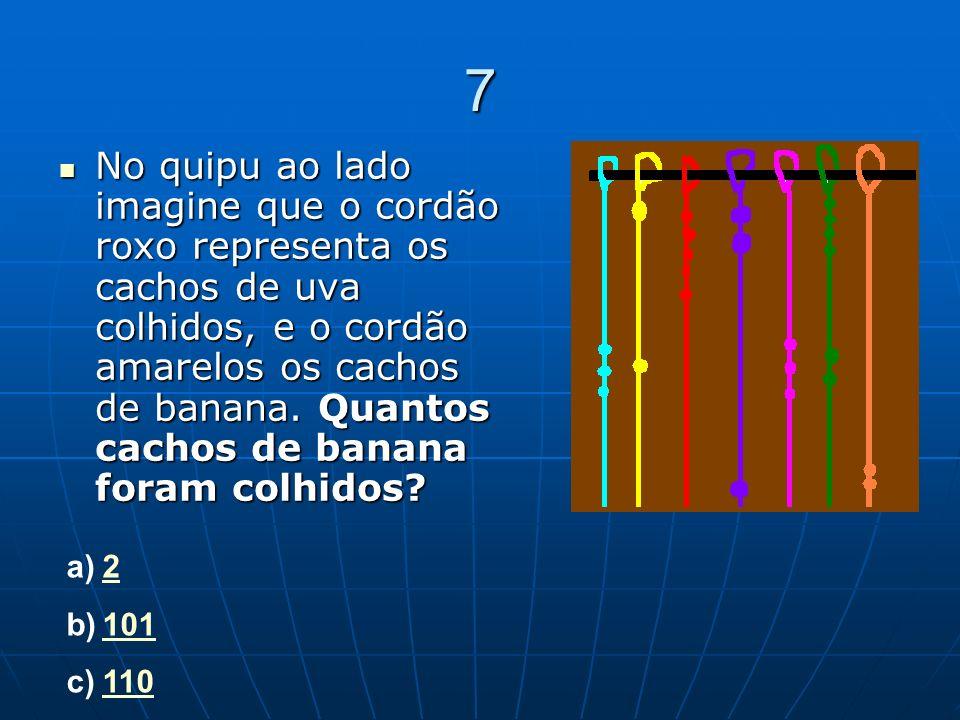 7 No quipu ao lado imagine que o cordão roxo representa os cachos de uva colhidos, e o cordão amarelos os cachos de banana. Quantos cachos de banana f