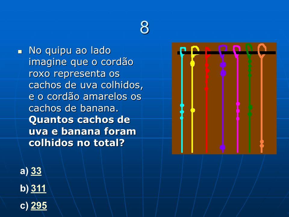 8 No quipu ao lado imagine que o cordão roxo representa os cachos de uva colhidos, e o cordão amarelos os cachos de banana. Quantos cachos de uva e ba