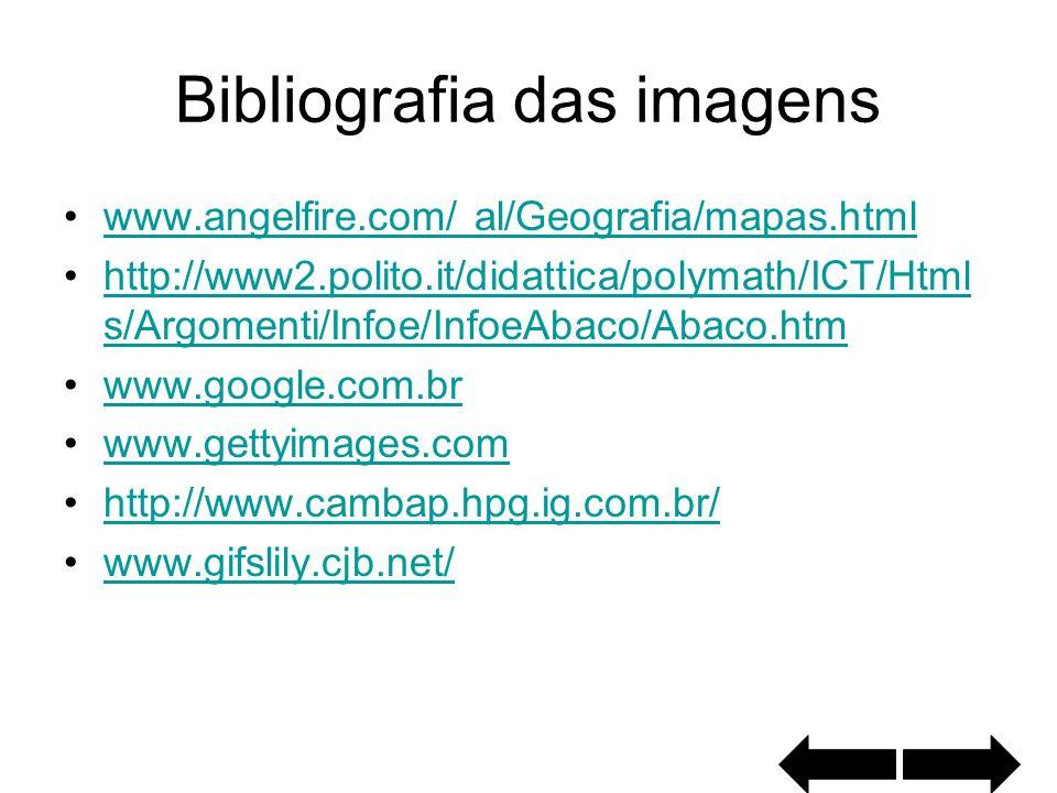 Bibliografia das imagens www.angelfire.com/ al/Geografia/mapas.html http://www2.polito.it/didattica/polymath/ICT/Html s/Argomenti/Infoe/InfoeAbaco/Aba