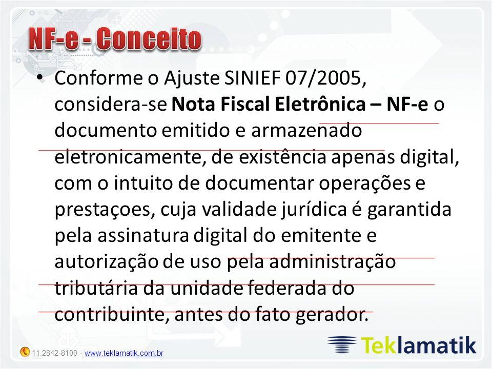 11.2842-8100 - www.teklamatik.com.brwww.teklamatik.com.br Conforme o Ajuste SINIEF 07/2005, considera-se Nota Fiscal Eletrônica – NF-e o documento emi