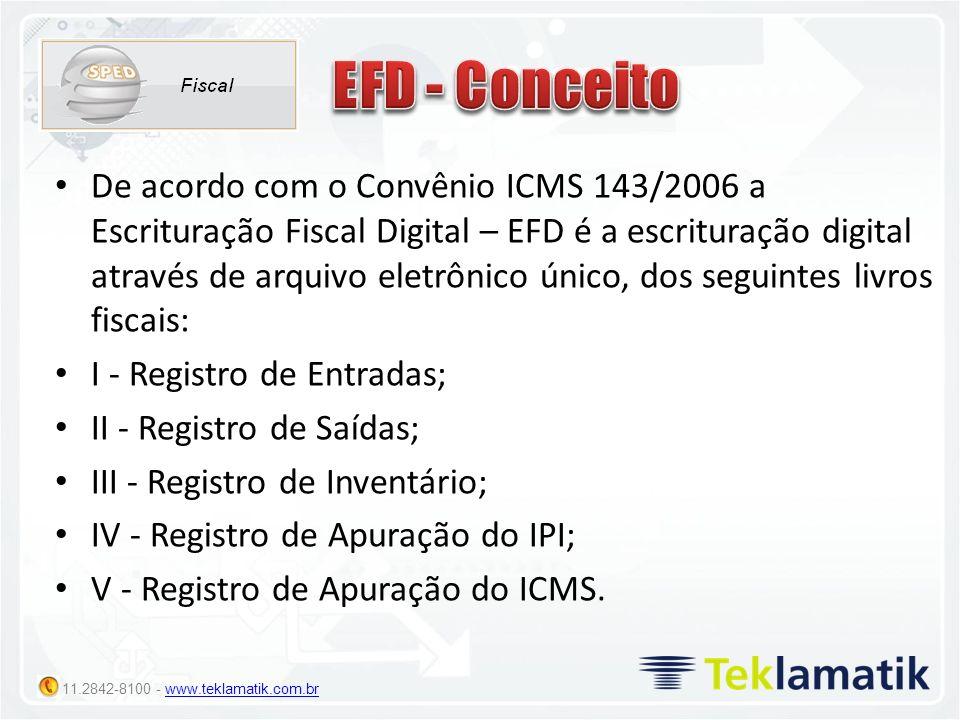 11.2842-8100 - www.teklamatik.com.brwww.teklamatik.com.br De acordo com o Convênio ICMS 143/2006 a Escrituração Fiscal Digital – EFD é a escrituração