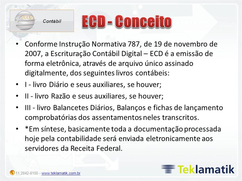 11.2842-8100 - www.teklamatik.com.brwww.teklamatik.com.br Conforme Instrução Normativa 787, de 19 de novembro de 2007, a Escrituração Contábil Digital