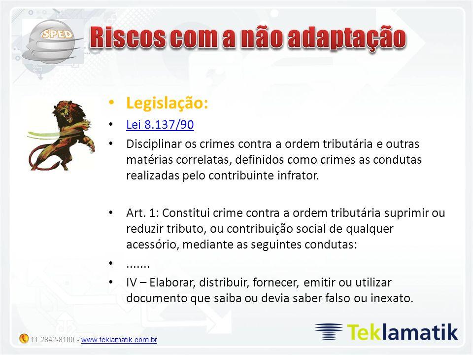 11.2842-8100 - www.teklamatik.com.brwww.teklamatik.com.br Legislação: Lei 8.137/90 Disciplinar os crimes contra a ordem tributária e outras matérias c