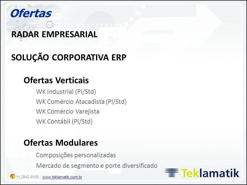 11.2842-8100 - www.teklamatik.com.brwww.teklamatik.com.br Ofertas RADAR EMPRESARIAL SOLUÇÃO CORPORATIVA ERP Ofertas Verticais WK Industrial (Pl/Std) W