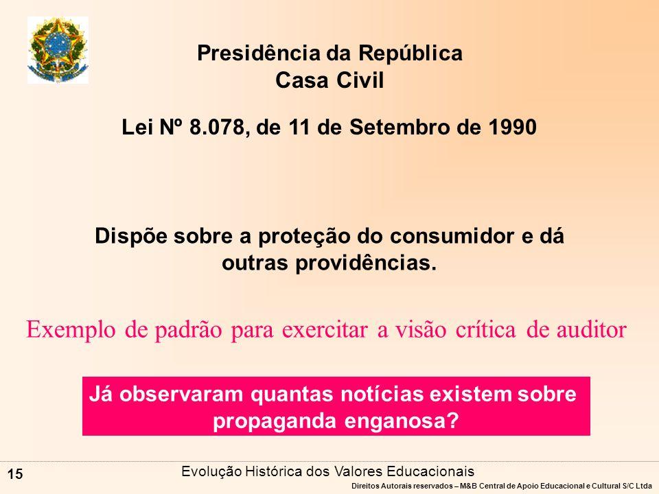 Direitos Autorais reservados – M&B Central de Apoio Educacional e Cultural S/C Ltda 14 Presidência da República Casa Civil Dispõe sobre o Estatuto da Criança e do Adolescente e dá outras providências.