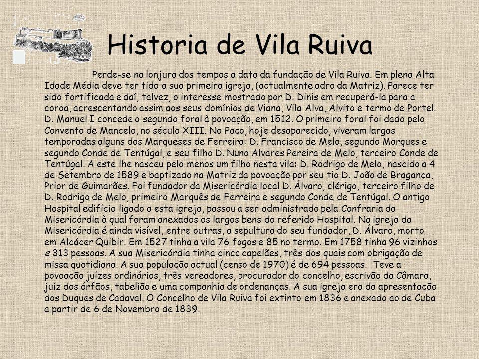 Historia de Vila Ruiva Perde-se na lonjura dos tempos a data da fundação de Vila Ruiva.