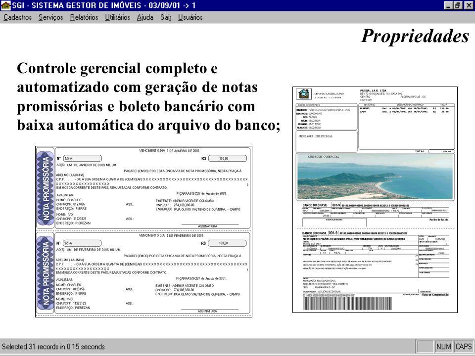 Controle gerencial completo e automatizado com geração de notas promissórias e boleto bancário com baixa automática do arquivo do banco; Propriedades
