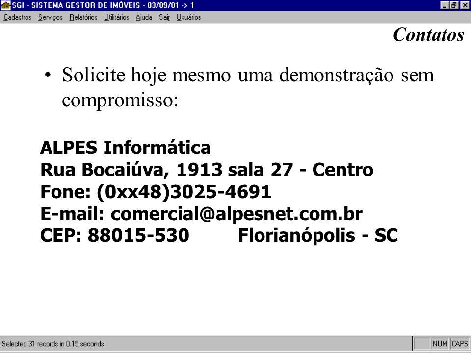 Contatos Solicite hoje mesmo uma demonstração sem compromisso: ALPES Informática Rua Bocaiúva, 1913 sala 27 - Centro Fone: (0xx48)3025-4691 E-mail: co